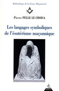 Téléchargements ebook gratuits pour un kindle Les langages symboliques de l'ésotérisme maçonnique par Pierre Pelle Le Croisa