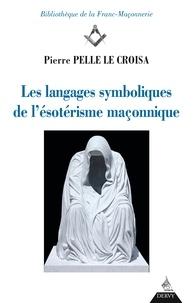 Les langages symboliques de l'ésotérisme maçonnique - Pierre Pelle Le Croisa - Format ePub - 9791024203836 - 18,99 €