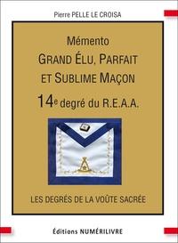 Pierre Pelle Le Croisa - Mémento 14e degré du R.E.A.A - Grand élu, Parfait et Sublime Maçon.