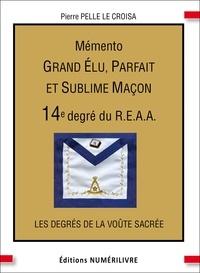 Pierre Pelle Le Croisa - Mémento 14e degré du R.E.A.A. - Grand Élu, Parfait et Sublime Maçon.