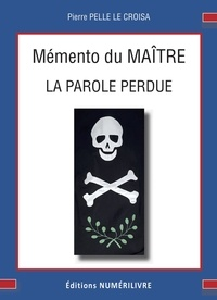 Pierre Pelle Le Croisa et Pierre Pelle Le Croisa - Mémento 3e degré REAA la parole perdue.