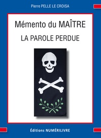 Pierre Pelle Le Croisa - Mémento du Maître - La parole perdue.