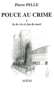 Pierre Pelle - Pouce au crime Tome 1 : Je de vie et Jeu de mort.