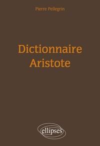 Pierre Pellegrin - Dictionnaire Aristote.