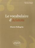 Pierre Pellegrin - Le vocabulaire d'Aristote.
