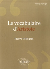 Pierre Pellegrin - Le vocabulaire d'Aristote.