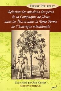 Pierre Pelleprat - Relation des missions des pères de la Compagnie de Jésus dans les îles et dans la terre ferme de l'Amérique méridionale.