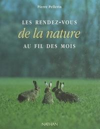 Pierre Pellerin et  Collectif - Les rendez-vous de la nature au fil des mois.