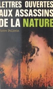 Pierre Pellerin - Lettres ouvertes aux assassins de la nature.