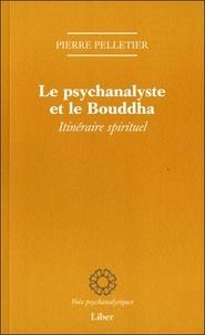 Pierre Pelletier - Le psychanalyste et le Bouddha - Itinéraire spirituel.
