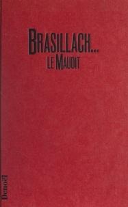 Pierre Pellissier - Brasillach le Maudit.