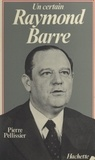Pierre Pellissier - Un certain Raymond Barre.
