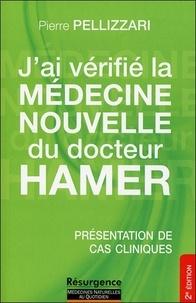Pierre Pellizzari - J'ai vérifié la médecine nouvelle du Dr Hamer - La Médecine Nouvelle expliquée des ses principes de base, par des cas réels et accompagnée par des conseils d'application.