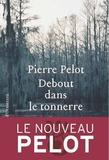 Pierre Pelot - Debout dans le tonnerre.