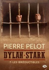 Pierre Pelot - Dylan Stark Tome 7 : Les irreductibles.