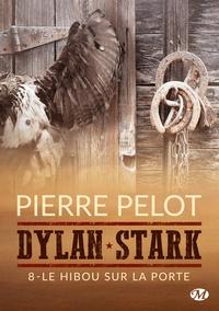 Pierre Pelot - Dylan Stark Tome 8 : Le hibou sur la porte.