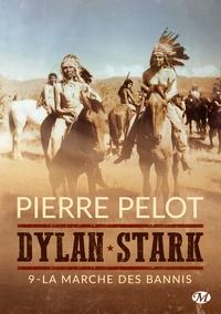 Pierre Pelot - Dylan Stark Tome 9 : La marche des bannis.