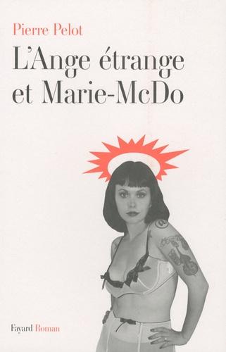 Pierre Pelot - L'Ange étrange et Marie-McDo.