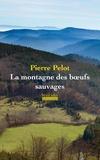Pierre Pelot - La montagne des boeufs sauvages.