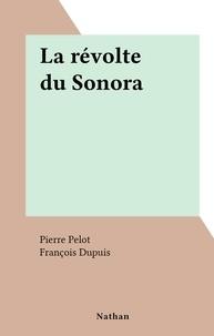 Pierre Pelot et François Dupuis - La révolte du Sonora.
