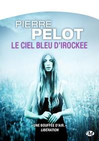 Pierre Pelot - Le ciel bleu d'Irockee.