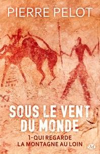 Pierre Pelot - Sous le vent du monde Tome 1 : Qui regarde la montagne au loin.