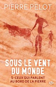 Pierre Pelot - Sous le vent du monde Tome 5 : Ceux qui parlent au bord de la pierre.