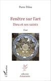 Pierre Pelou - Fenêtre sur l'art - Dieu et ses saints.