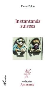 Pierre Pelou - Instantanés suisses.