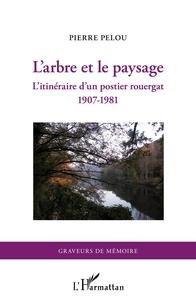 Pierre Pelou - L'arbre et le paysage - L'itinéraire d'un postier rouergat (1907-1981).