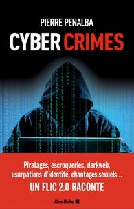 Pierre Penalba et Abigaelle Penalba - Cyber crimes - Un flic 2.0 raconte.