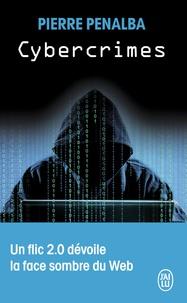 Pierre Penalba - Cybercrimes - Un flic 2.0 dévoile la face sombre du web.