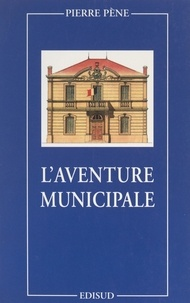 Pierre Pène et Jean-Claude Gaudin - L'aventure municipale.