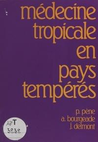 Pierre Pène et Auguste Bourgeade - Médecine tropicale en pays tempérés.