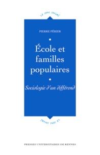 Pierre Périer - Ecole et familles populaires - Sociologie d'un différend.