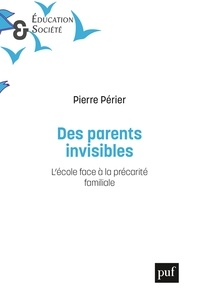 Pierre Périer - Les parents invisibles - L'école face à la précarité familiale.