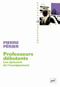 Pierre Périer - Professeurs débutants - Les épreuves de l'enseignement.