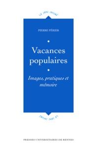 Pierre Périer - Vacances populaires - Images, pratiques et mémoire.