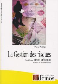 Pierre Périlhon - La Gestion des risques - Méthode MADS-MOSAR II Manuel de mise en oeuvre.