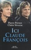 Pierre Pernez et Claire Séverac - Ici Claude François.