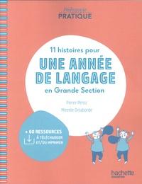 Pierre Péroz et Mireille Delaborde - 11 histoires pour une année de langage en Grande Section.