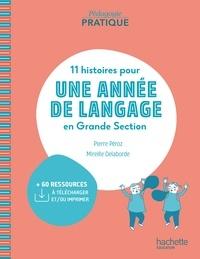 Pierre Péroz et Madame Mireille Delaborde - Pédagogie pratique - 11 histoires pour une année de langage en GS maternelle - ePub FXL - Ed. 2020.