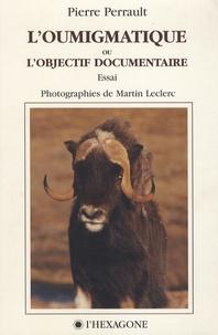 Pierre Perrault - L'oumigmatique ou l'objectif documentaire.