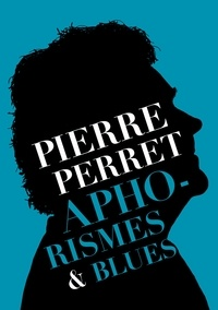 Pierre Perret - Aphorismes & Blues.