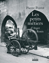 Pierre Perret - Les petits métiers - D'Atget à Willy Ronis.