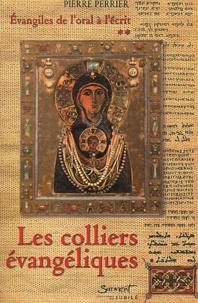 Pierre Perrier - Evangiles de l'oral à l'écrit - Tome 2, Les colliers évangéliques.