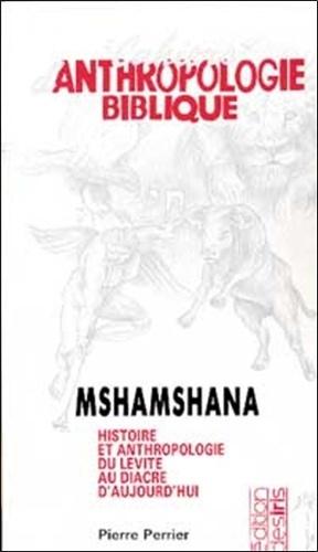 Pierre Perrier - Mshamshana - Histoire et anthropologie du service, du lévite au diacre d'aujourd'hui.