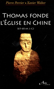 Pierre Perrier et Xavier Walter - Thomas fonde l'Eglise en Chine (65-68 après Jésus-Christ).