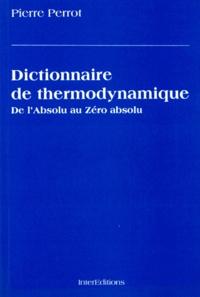 DICTIONNAIRE DE THERMODYNAMIQUE. De l'Absolu au Zéro absolu - Pierre Perrot  