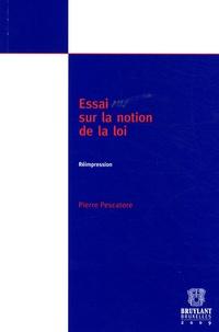 Pierre Pescatore - Essai sur la notion de la loi - Etat des problèmes, essais de solution.